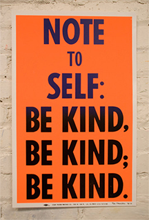 "Rob Reynolds, ""Note To Self: Be Kind, Be Kind, Be Kind."" print"