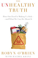 The Unhealthy Truth: How Our Food Is Making Us Sick—And What We Can Do About It, by Robyn O'Brien