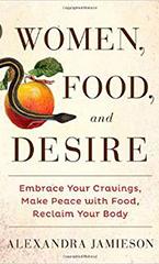 Women, Food, and Desire, by Alexandra Jamieson