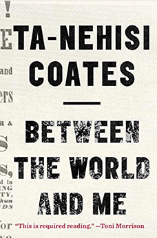 Between the World and Me, by Ta-Nehisi Coate