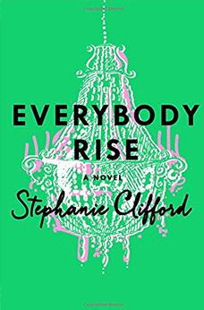 Everybody Rise, by Stephanie Clifford