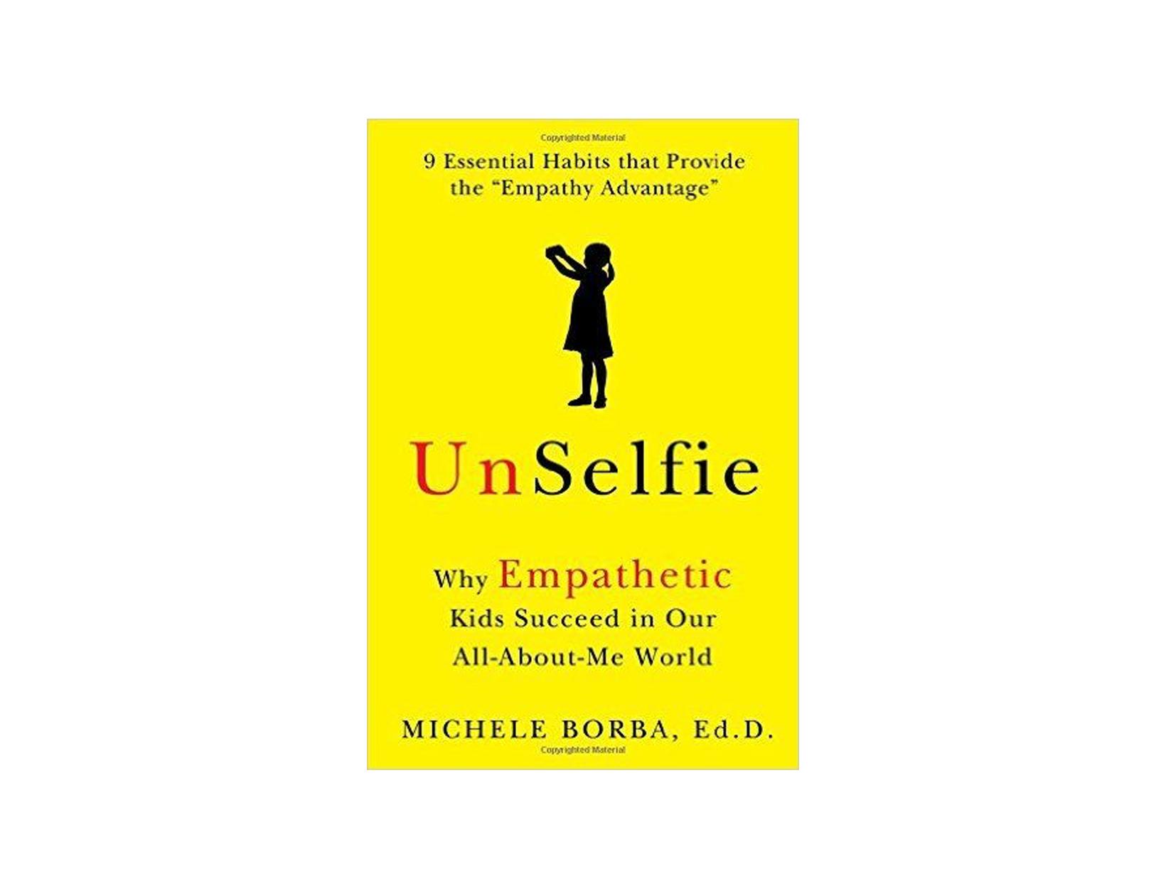 UnSelfie by Michele Borba, Ed.D.