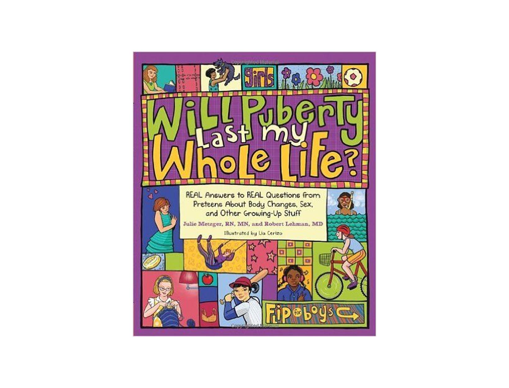 Will Puberty Last My Whole Life? by Julie Metzger R.N., M.N., & Robert Lehman, M.D.