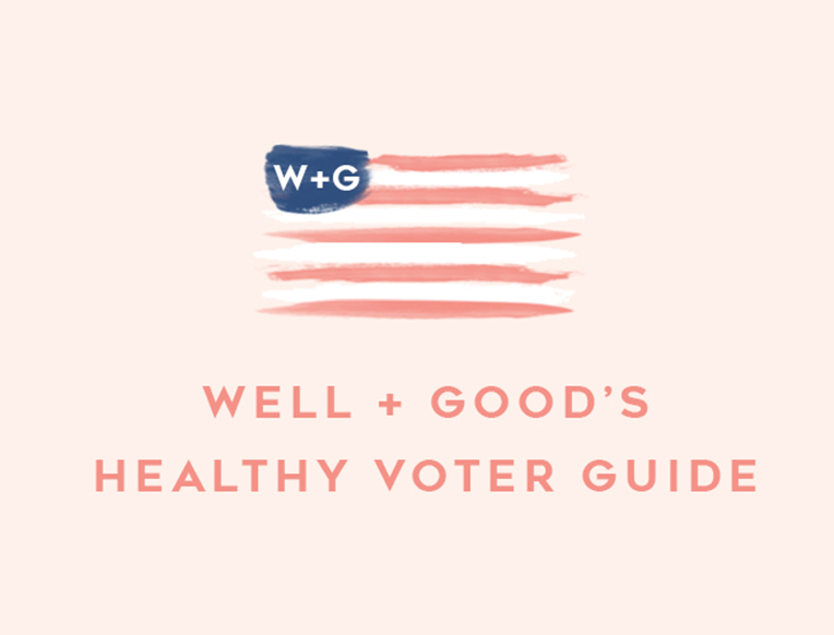 Well + Good's Healthy Voter Guide