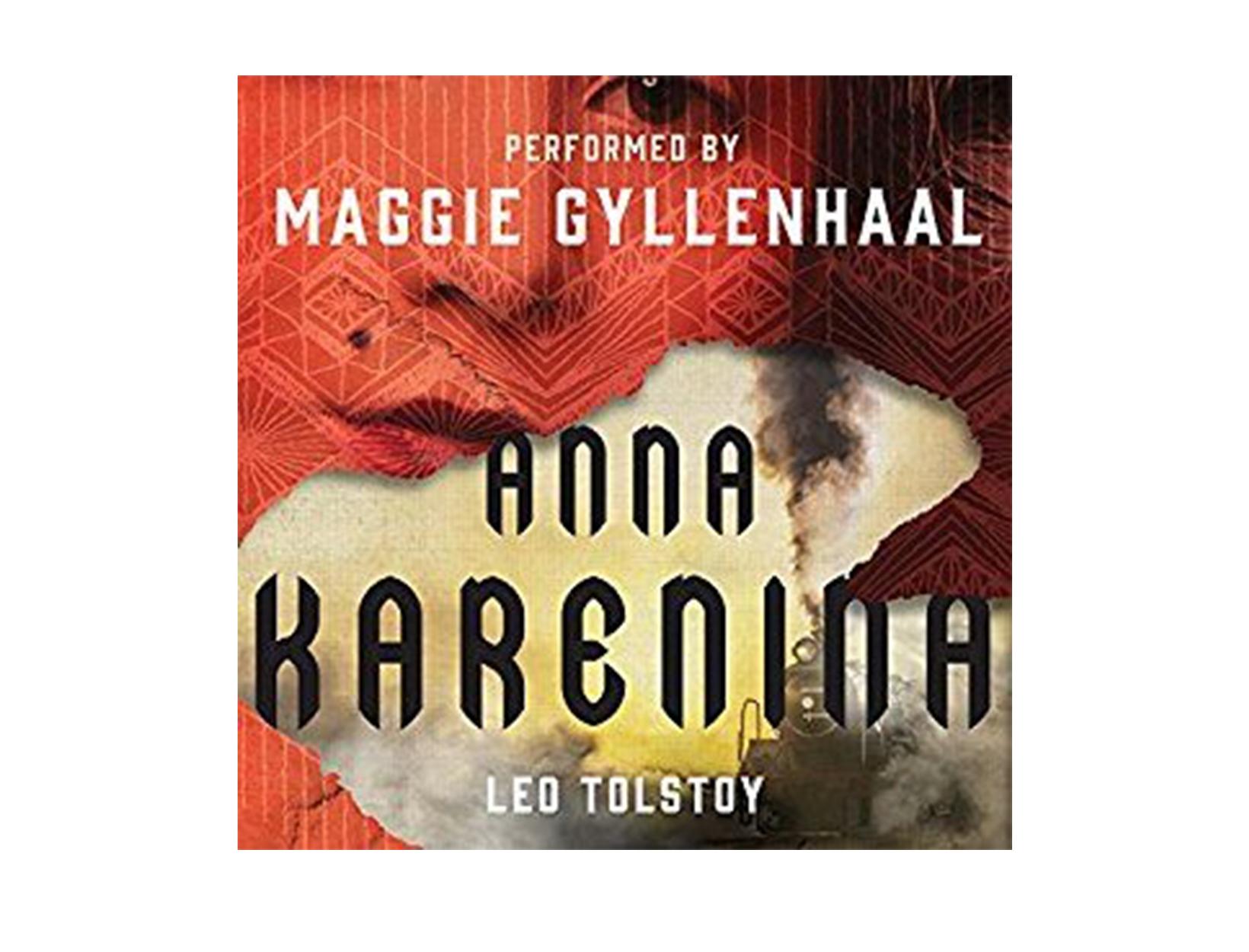 Anna Karenina by Leo Tolstoy, read by Maggie Gyllenhaal