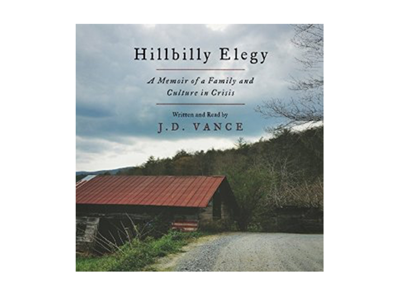 Hillbilly Elegy, written & ready by J. D. Vance