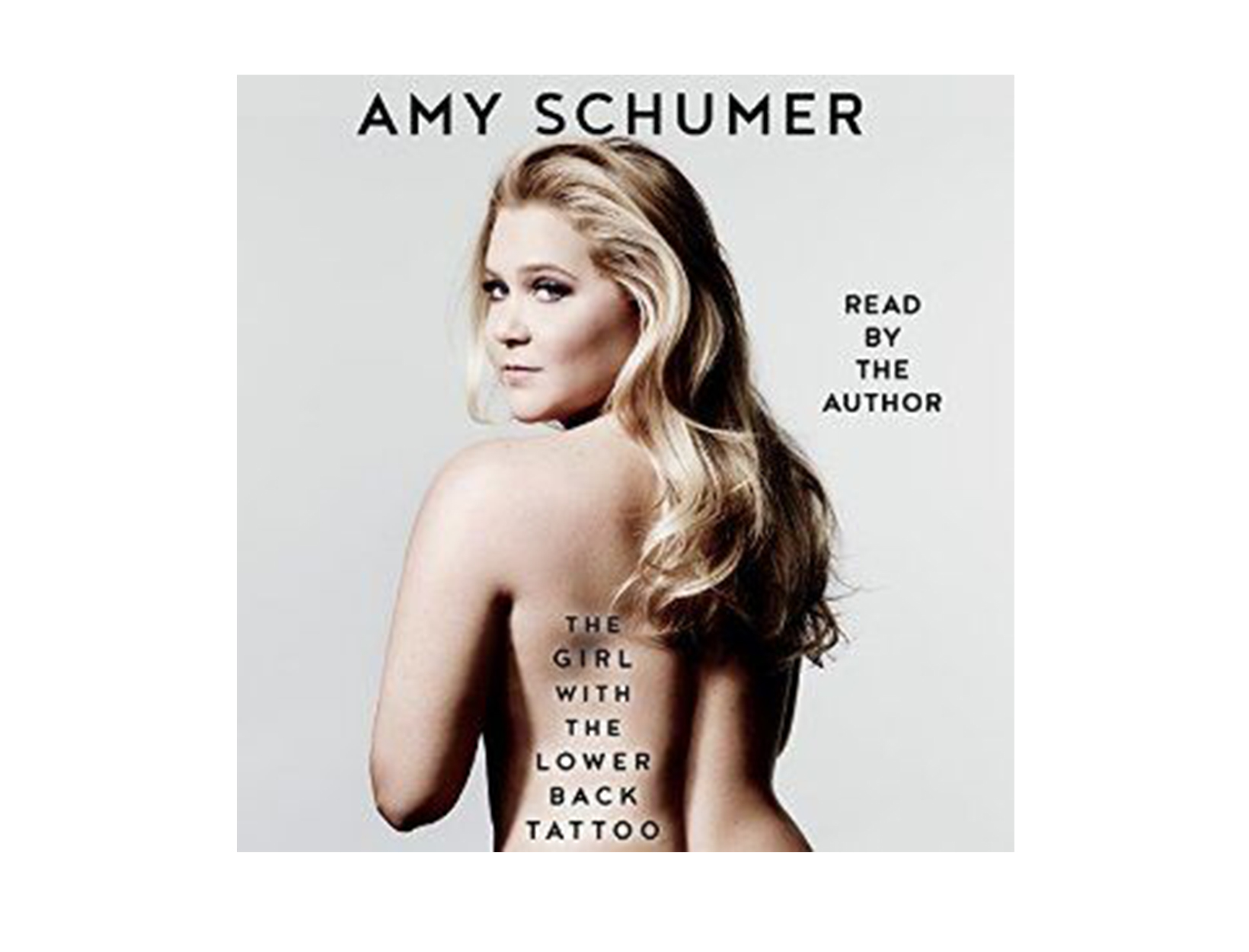 The Girl with the Lower Back Tattoo, written & read by Amy Schumer