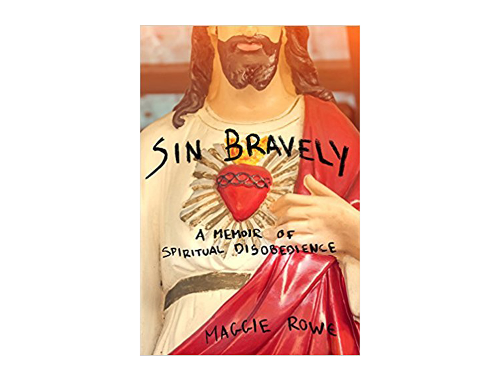 Sin Bravely: A Memoir of Spiritual Disobedience by Maggie Rowe