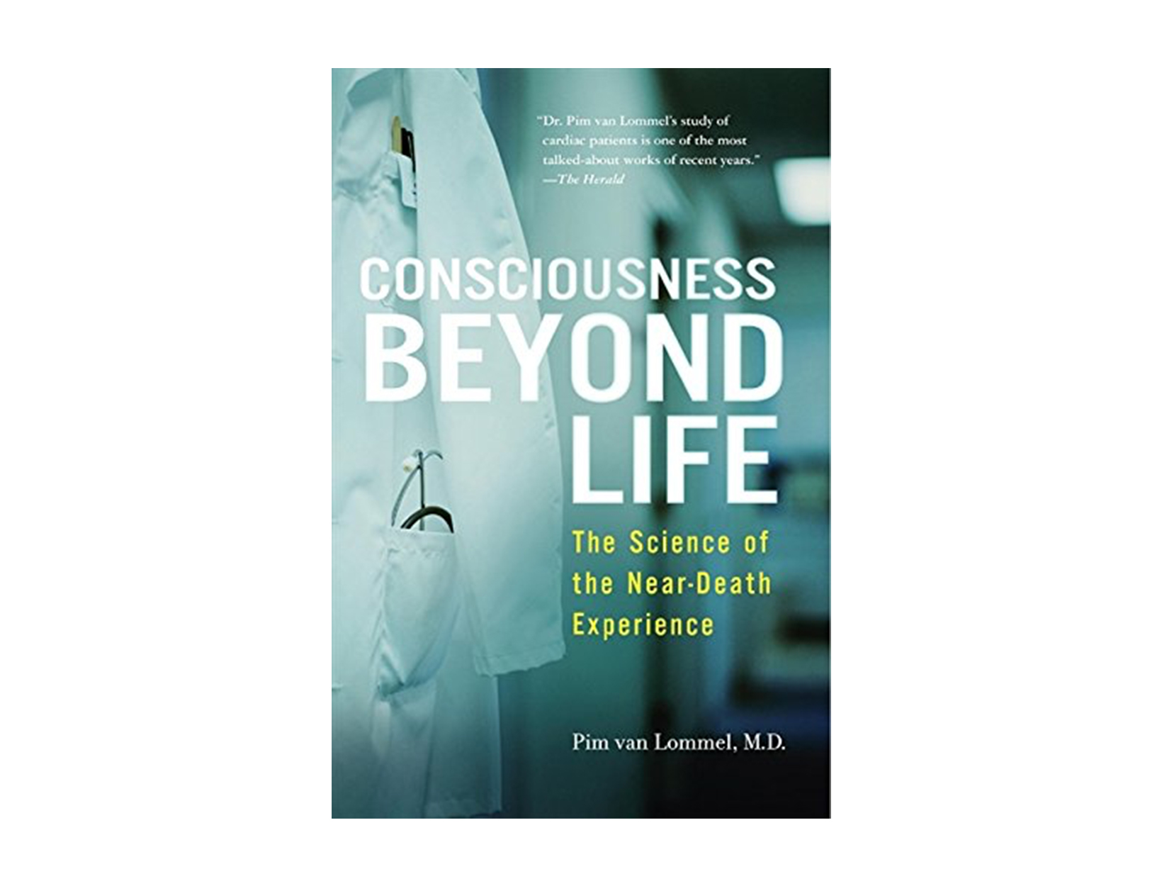 Consciousness Beyond Life: The Science of the Near-Death Experience by Pim van Lommel, M.D.
