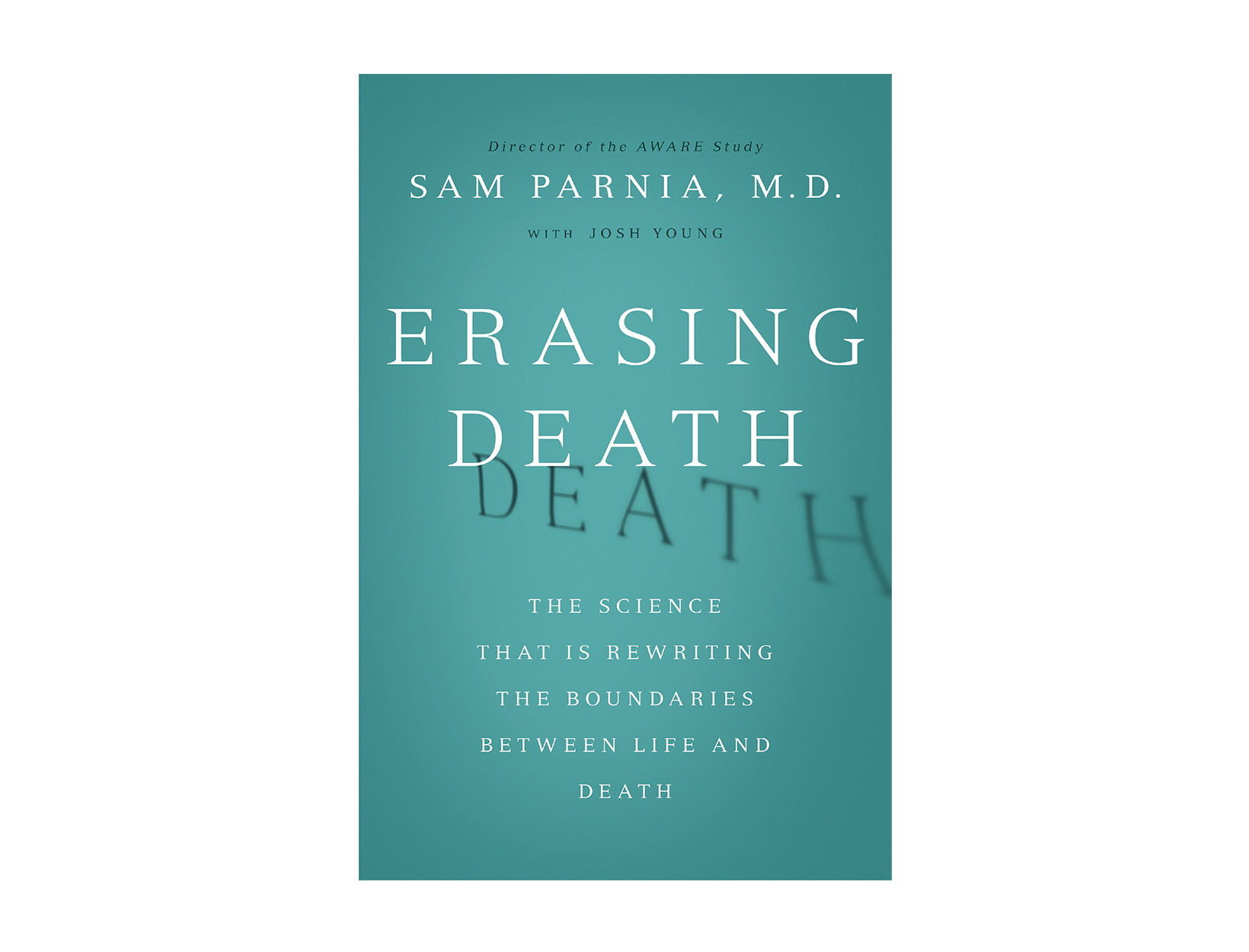 Erasing Death: The Science That is Rewriting the Boundaries Between Life and Death by Sam Parnia, M.D.