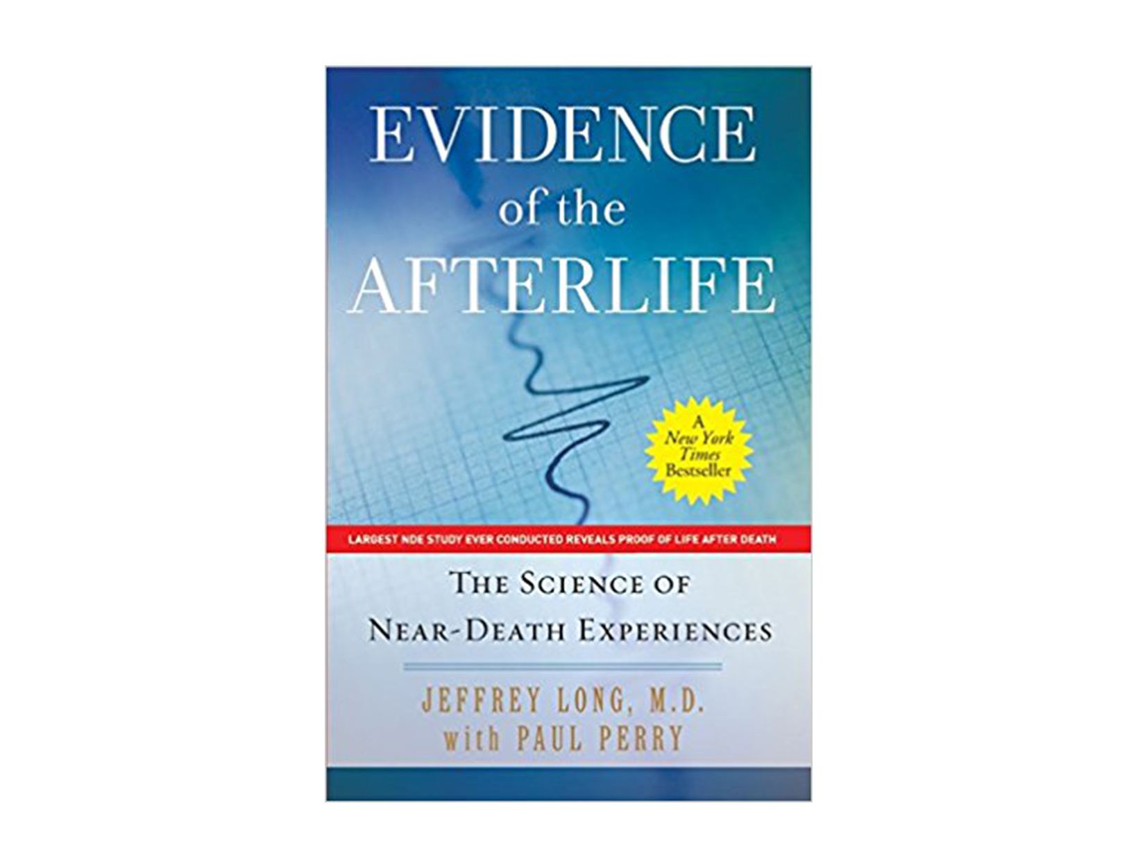 Evidence of the Afterlife: The Science of Near-Death Experiences by Jeffrey Long, M.D.
