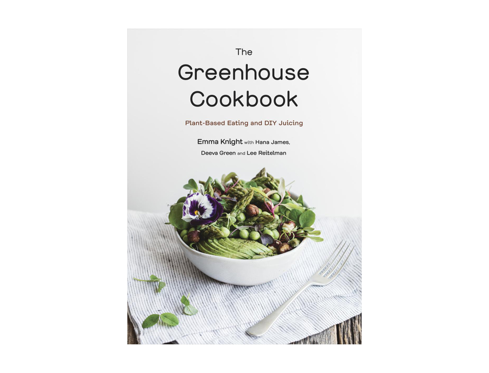 The Greenhouse Cookbook: Plant-Based Eating and DIY Juicing by Emma Knight