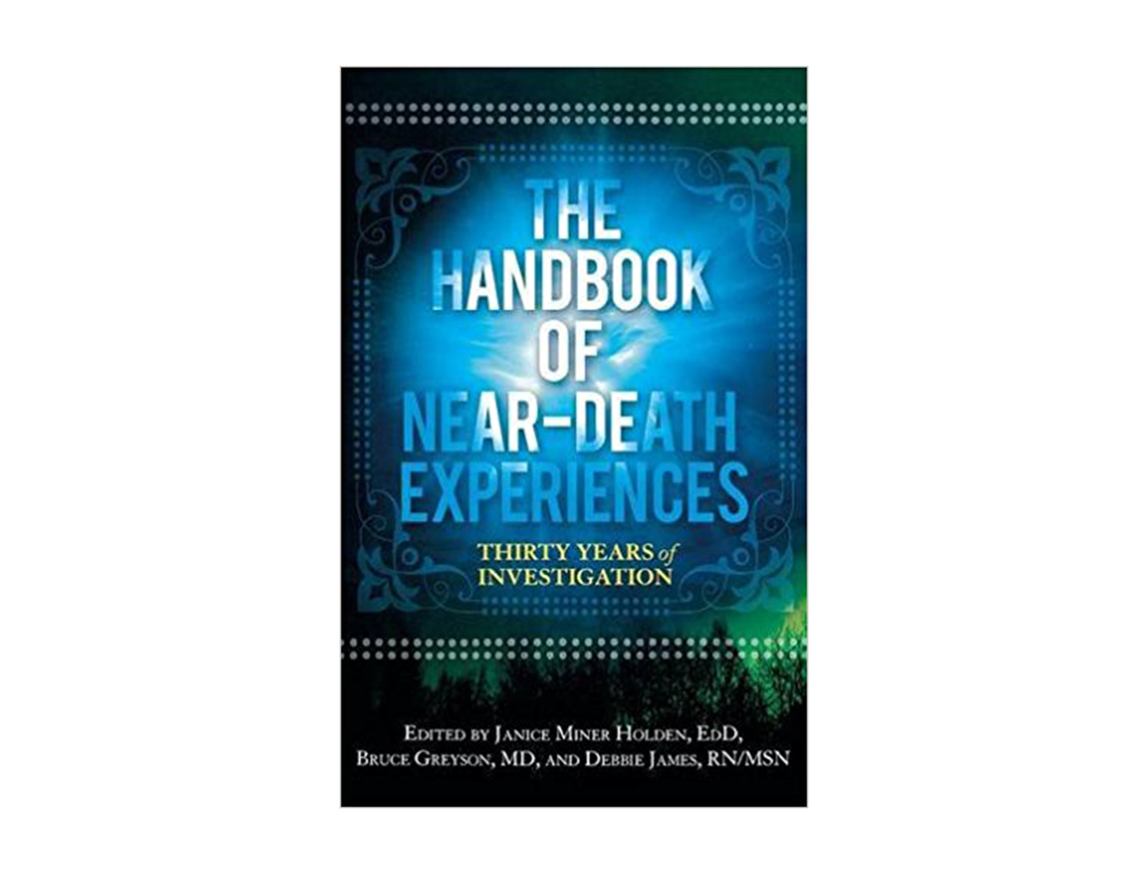 The Handbook of Near-Death Experiences: Thirty Years of Investigation edited by Janice Miner Holden, EdD, Bruce Greyson, M.D., & Debbie James, RN/MSN