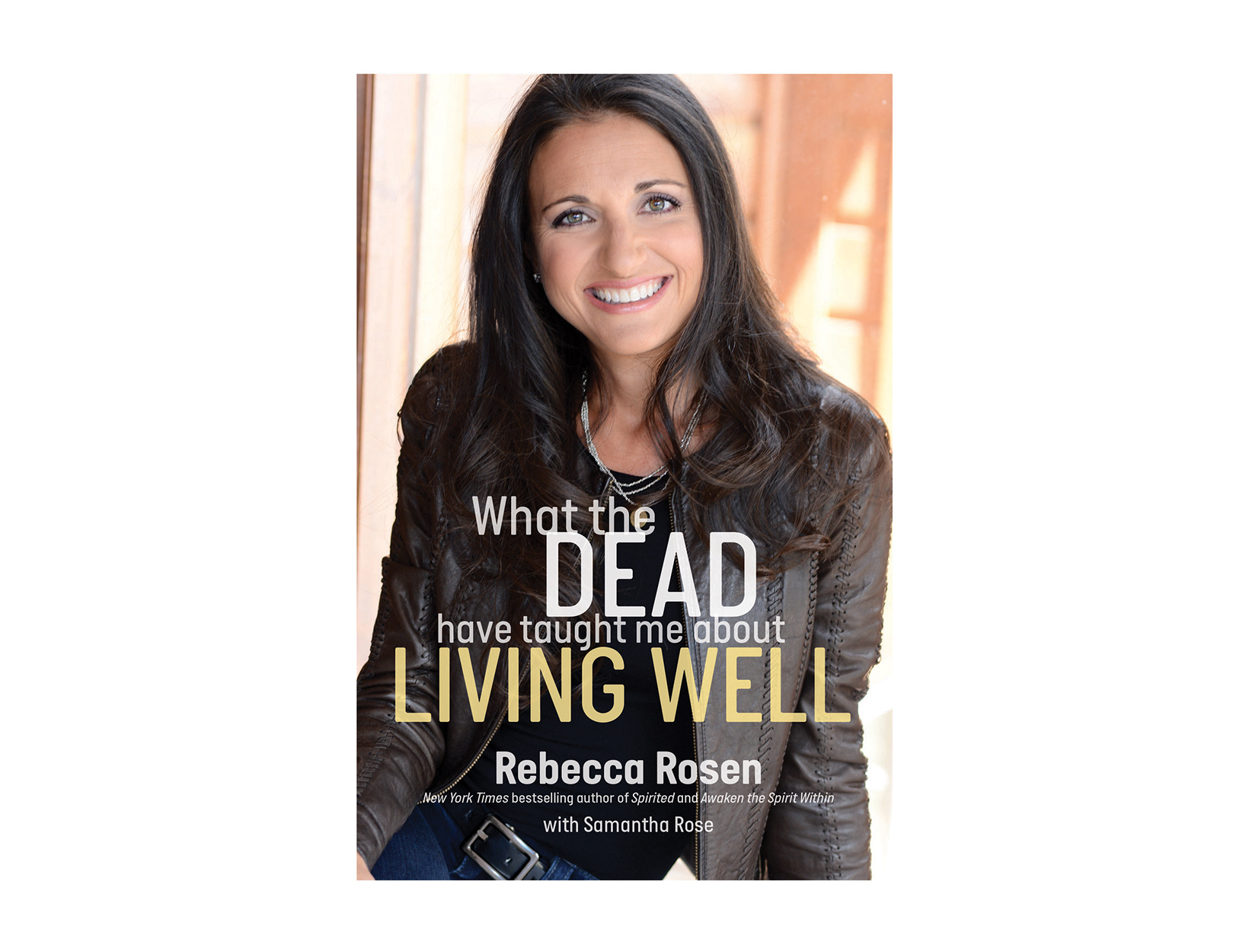 What the Dead Have Taught Me About Living Well by Rebecca Rosen with Samantha Rose