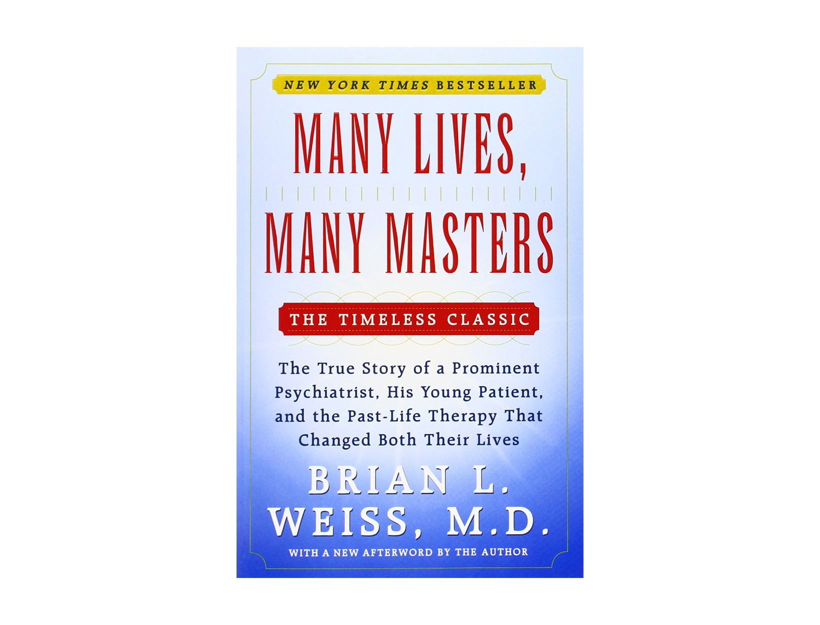 Many Lives, Many Masters: The True Story of a Prominent Psychiatrist, His Young Patient, and the Past-Life Therapy That Changed Both Their Lives by Brian L. Weiss, M.D.