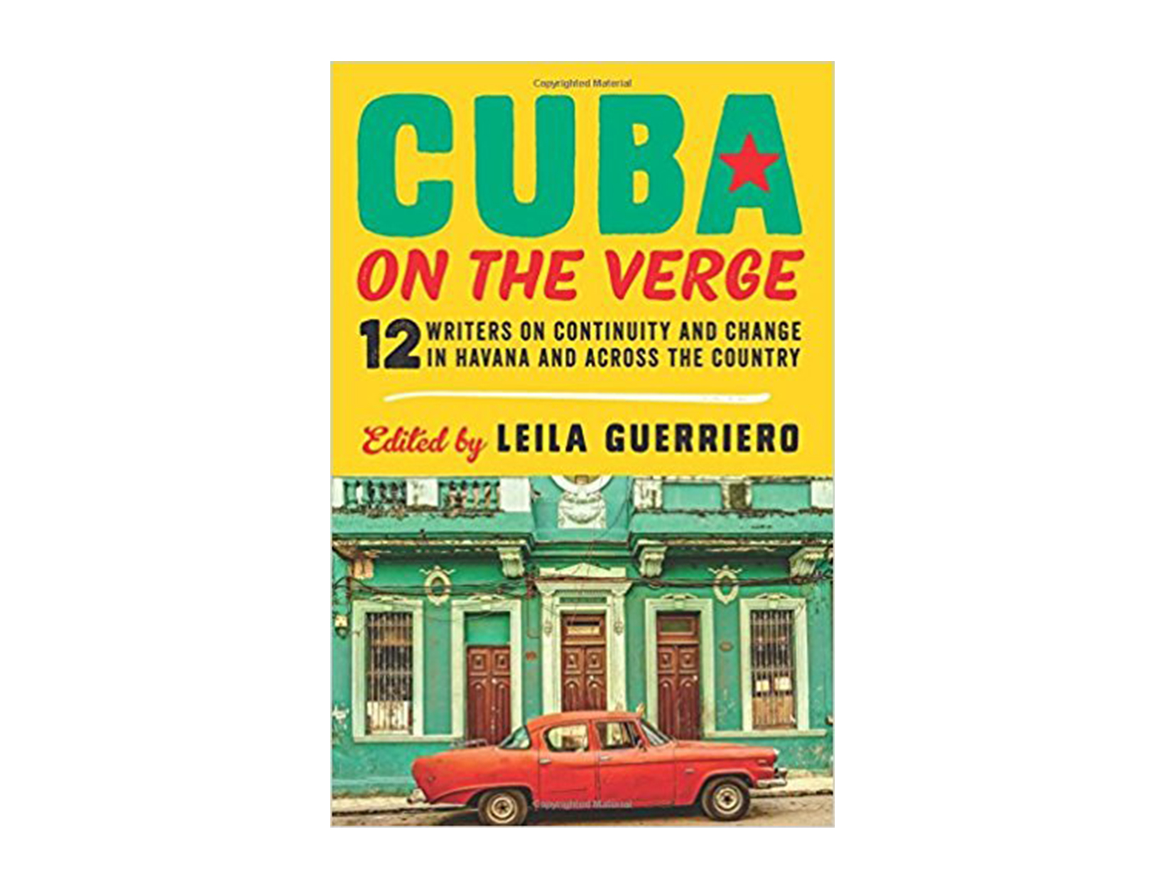 Cuba on the Verge: 12 Writers on Continuity and Change in Havana and Across the Country edited by Leila Guerriero