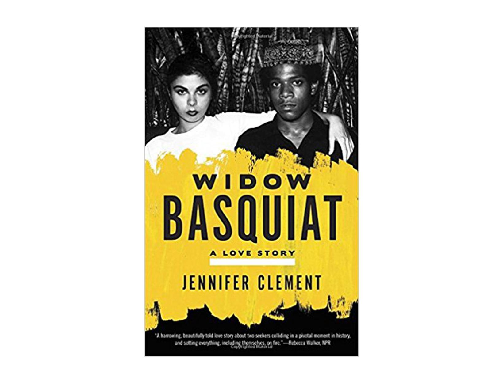 Widow Basquiat: A Love Story by Jennifer Clement