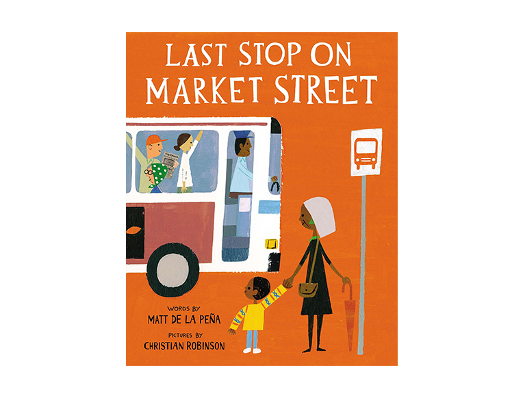 Last Stop on Market Street by Matt de la Peña and Christian Robinson