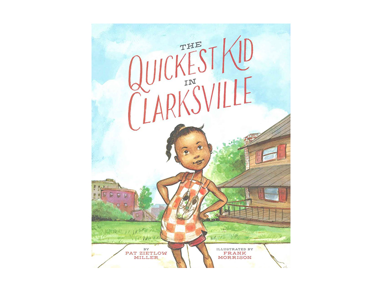 The Quickest Kid in Clarksville by Pat Zietlow Miller and Frank Morrison