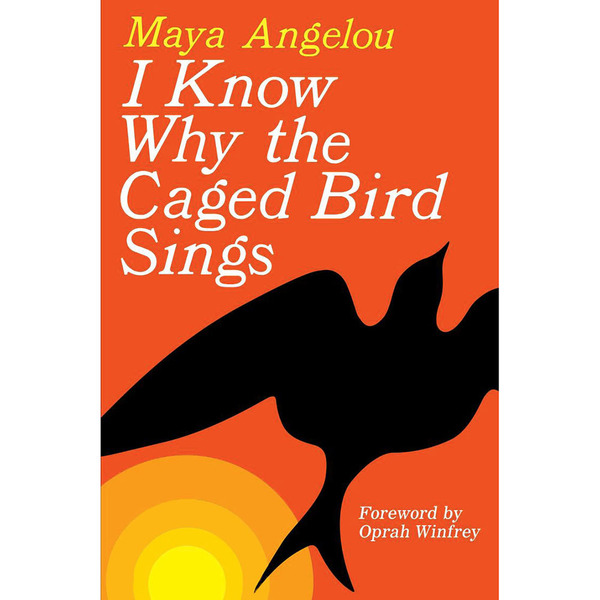 <em>I Know Why the Caged Bird Sings</em> by Maya Angelou