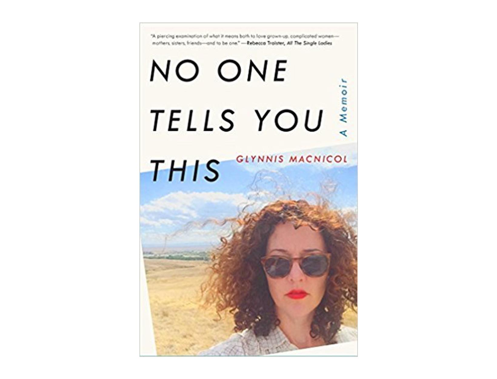 <em>No One Tells You This</em> by Glynnis MacNicol