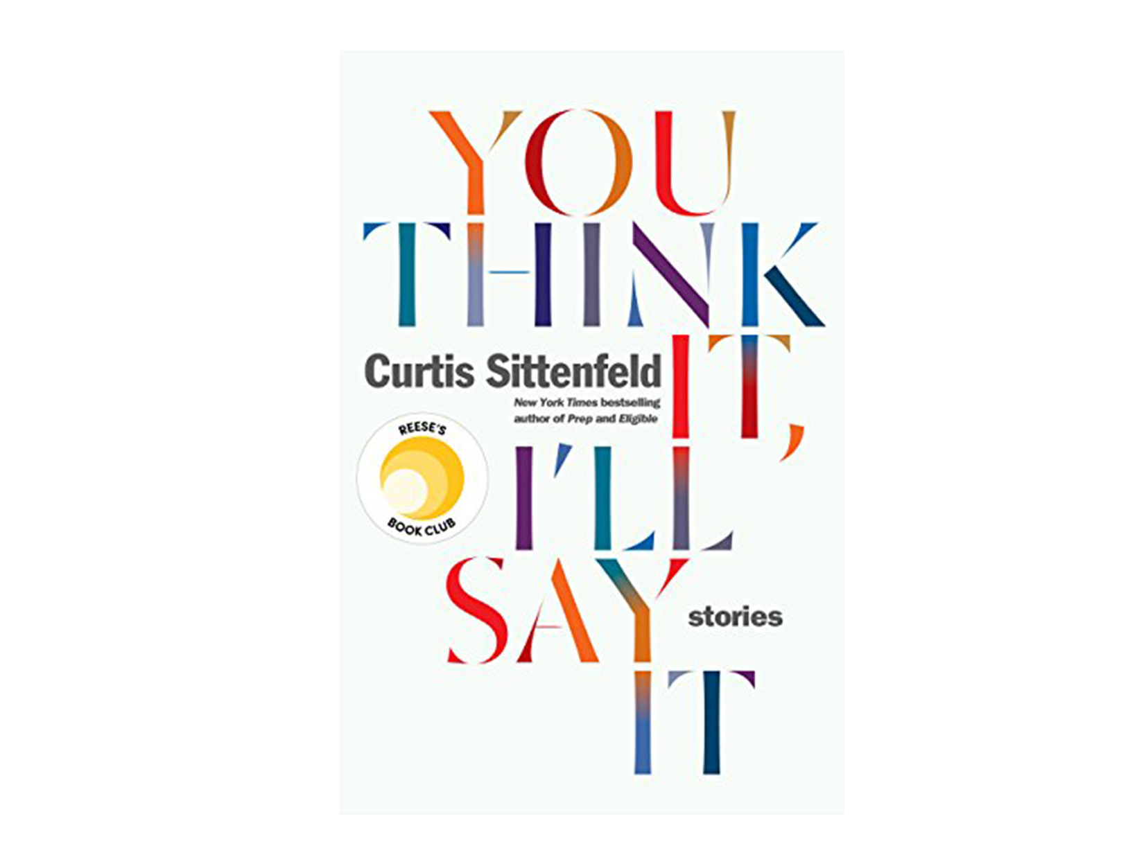 <em>You Think It, I'll Say It</em> by Curtis Sittenfeld