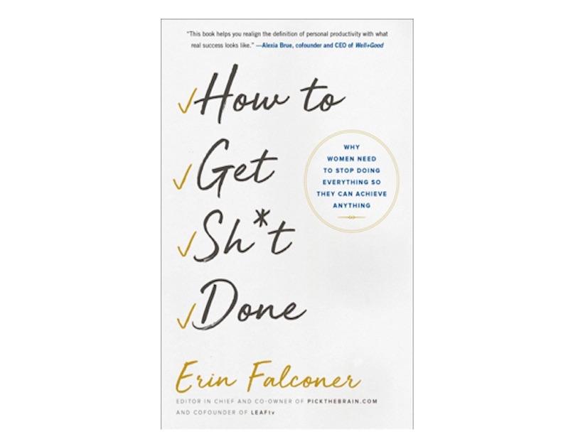 <em>How to Get Sh*t Done</em> by Erin Falconer