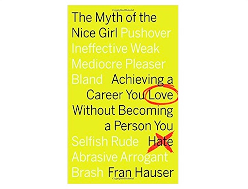 <em>The Myth of the Nice Girl</em> by Fran Hauser