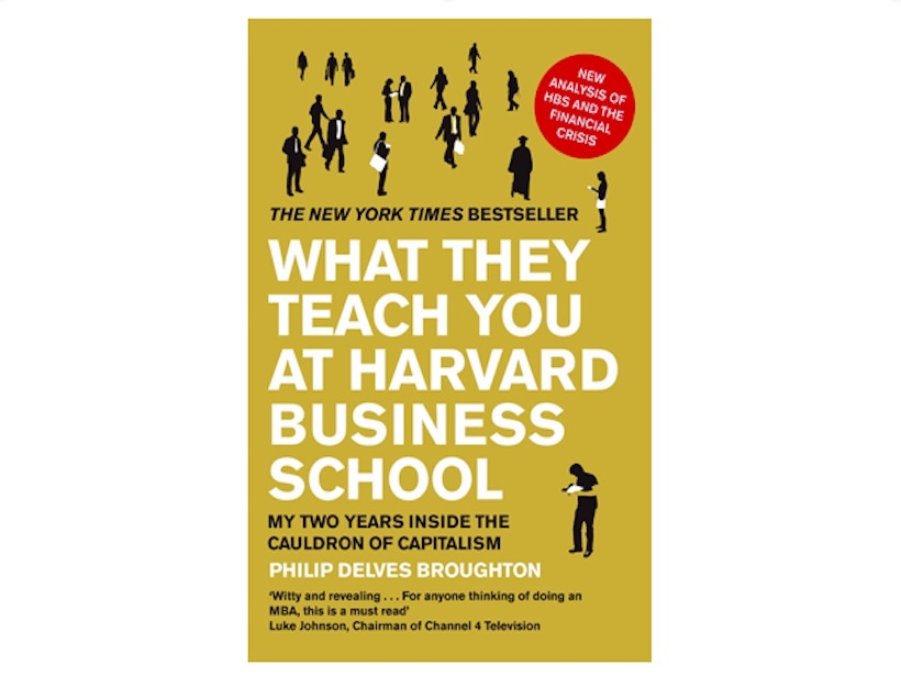 <em>What They Teach You at Harvard Business School</em> by Philip Delves Broughton