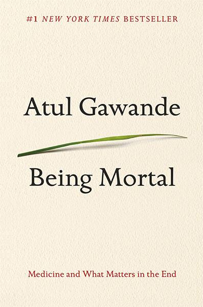 Being Mortal                  by Atul Gawande