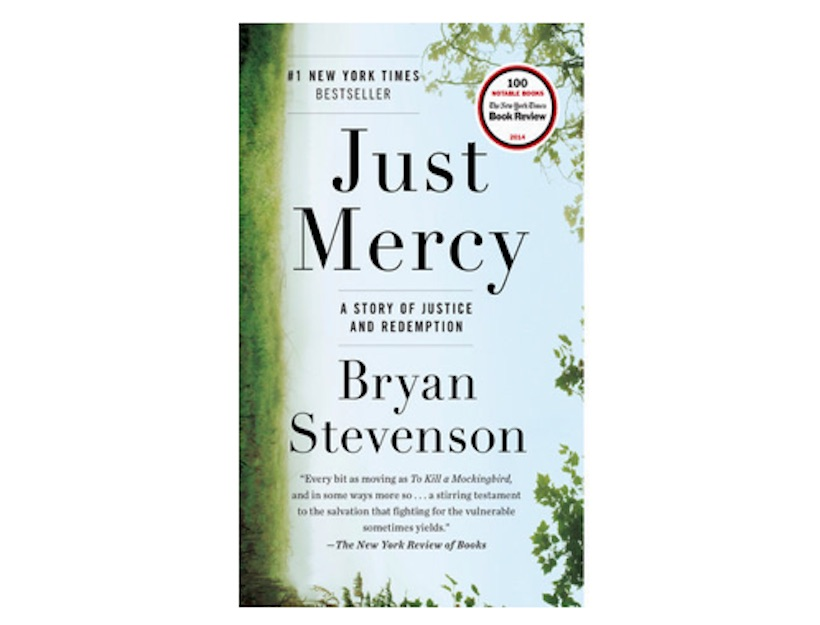 <em>Just Mercy: A Story of Justice and Redemption</em> <br>by Bryan Stevenson