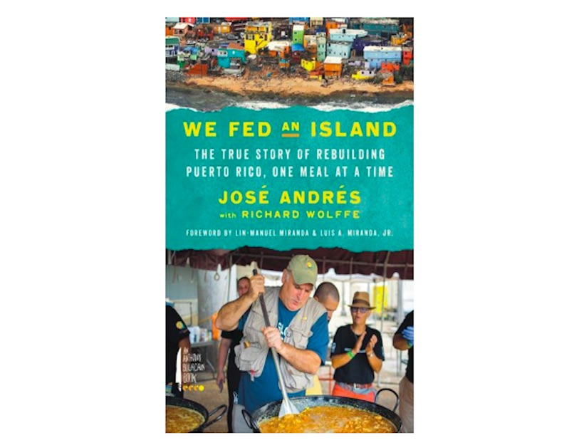 <em>We Fed an Island: The True Story of Rebuilding Puerto Rico, One Meal at a Time</em><br> by José Andrés