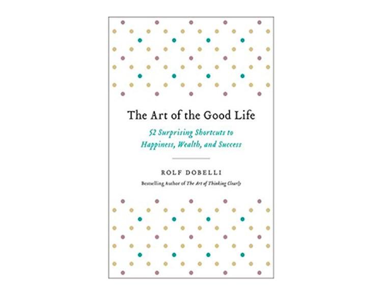 <em>The Art of the Good Life</em> by Rolf Dobelli