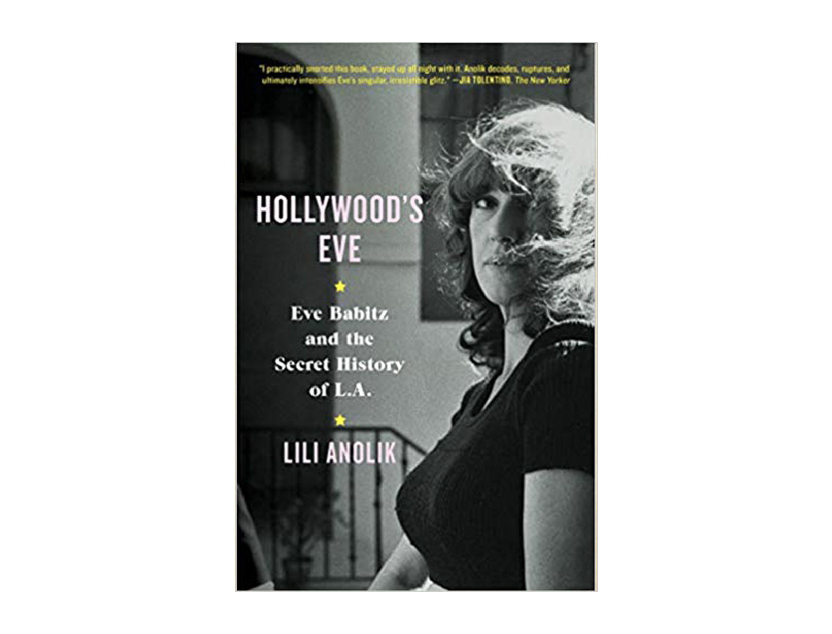 <em>Hollywood's Eve</em> by Lili Anolik