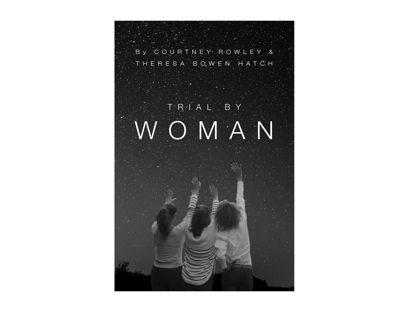 <em>Trial by Woman</em> by Courtney Rowley and Theresa Bowen Hatch