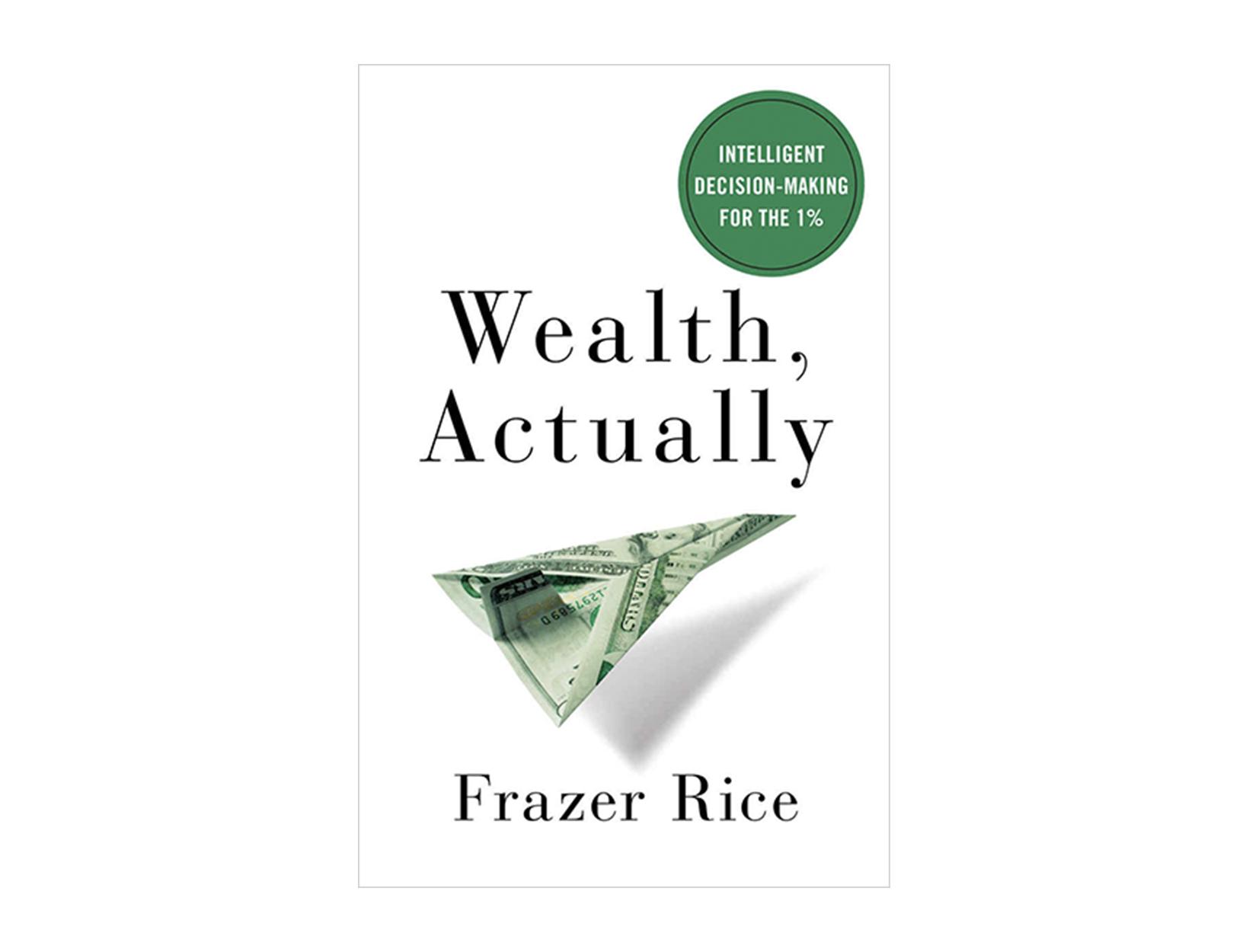 <em>Wealth, Actually</em> by Frazer Rice