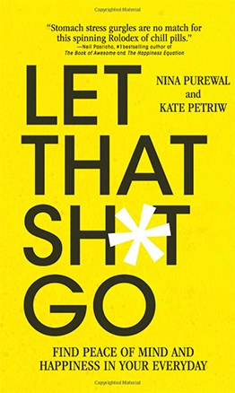 Let that Shit Go by Nina Purewal and Kate Petriw