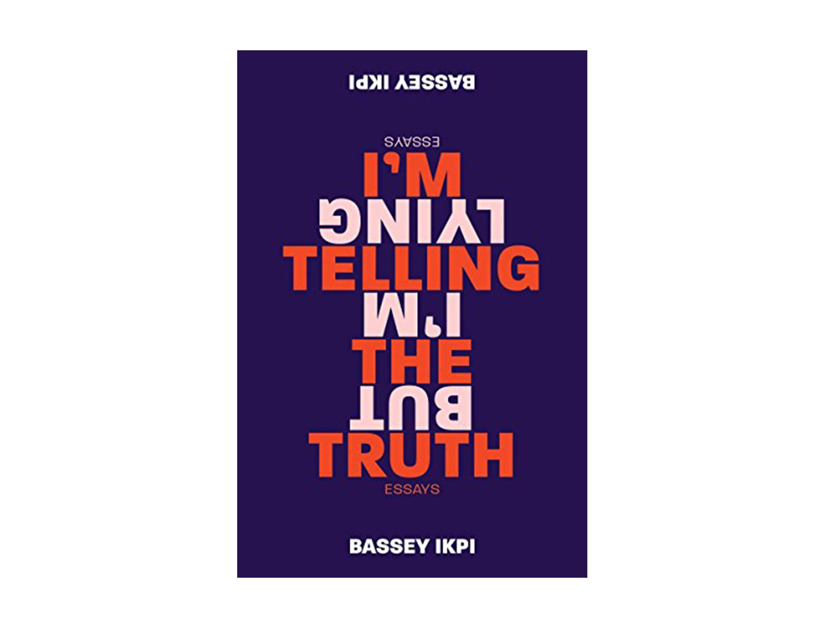 <em>I'm Telling the Truth, but I'm Lying</em> byBasseyIkpi