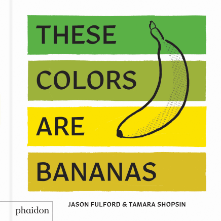 Phaidon These Colors Are Bananas