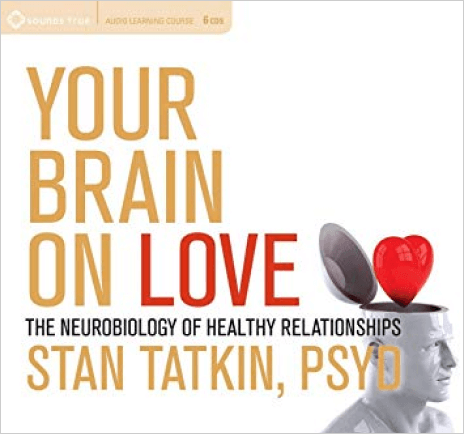 Stan Tatkin Your Brain on Love by Couples Therapist Stan Tatkin
