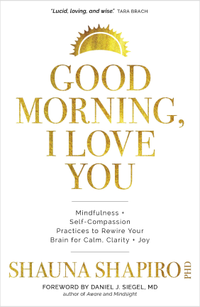 Shauna Shapiro, PhD good morning, i love you