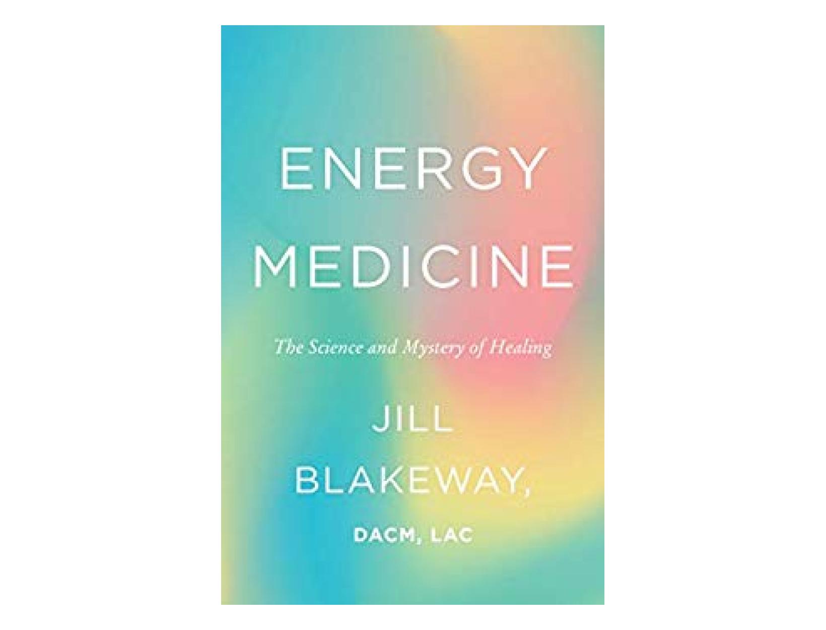 <em>Energy Medicine</em> by Jill Blakeway, DACM, LAc
