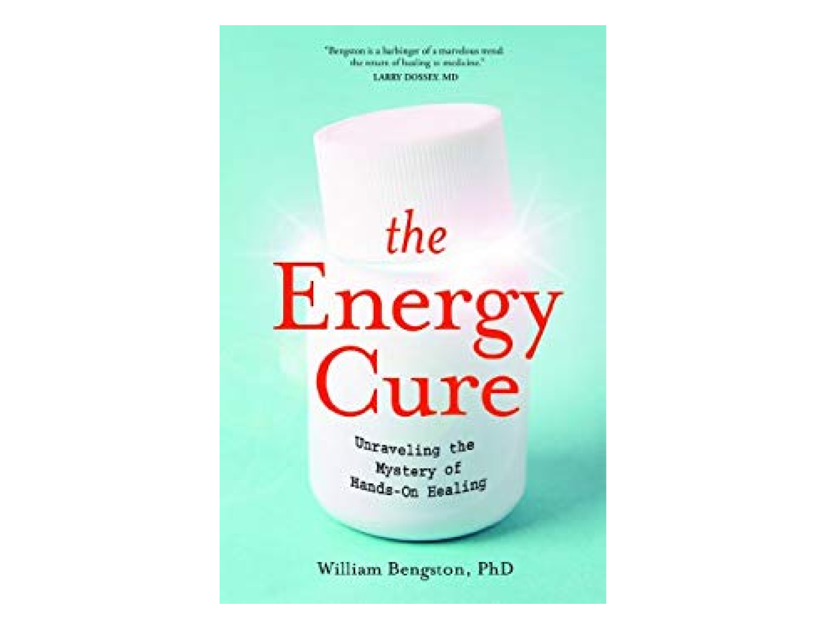 <em>The Energy Cure</em> by William Bengston, PhD