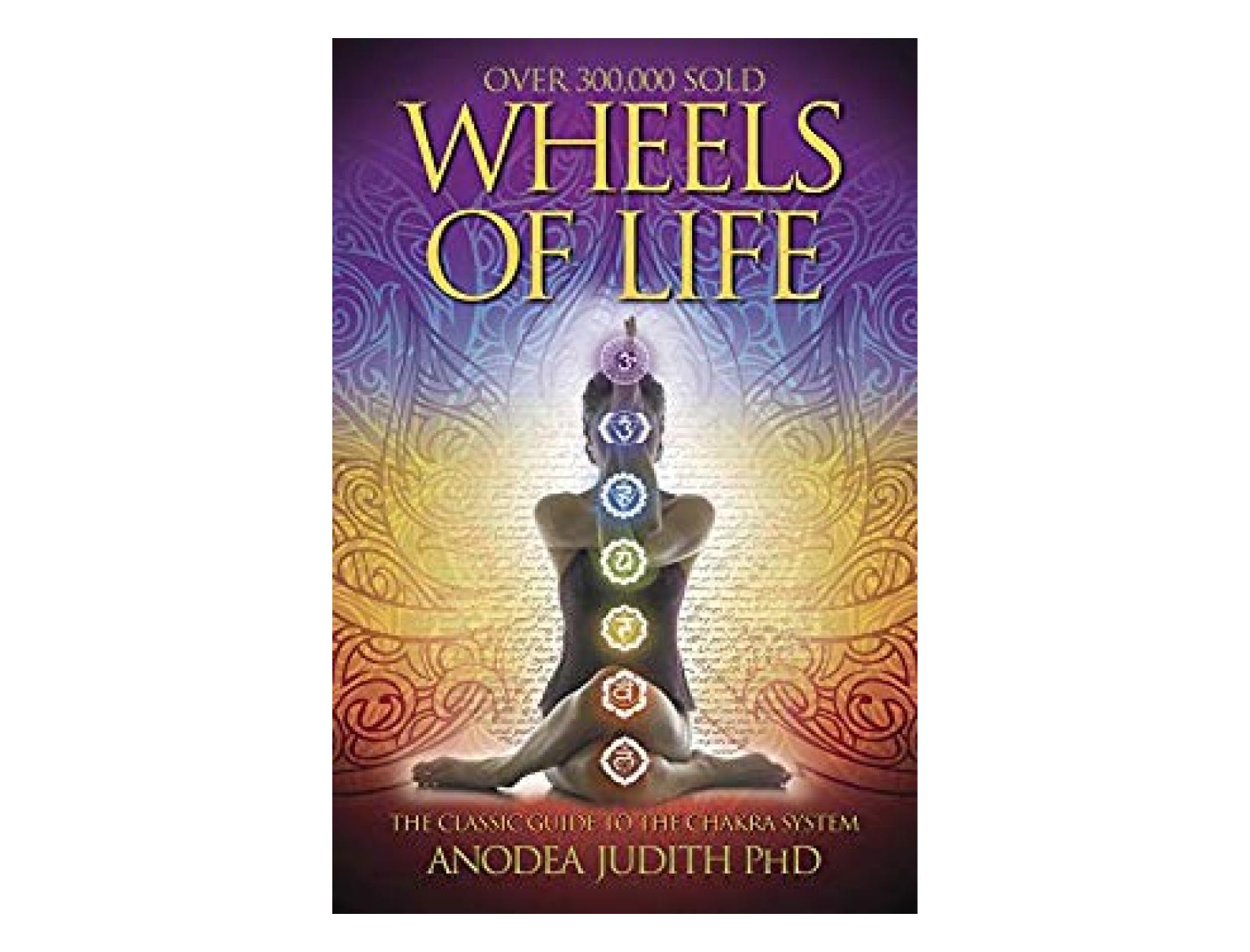 <em>Wheels of Life</em> by Anodea Judith, PhD