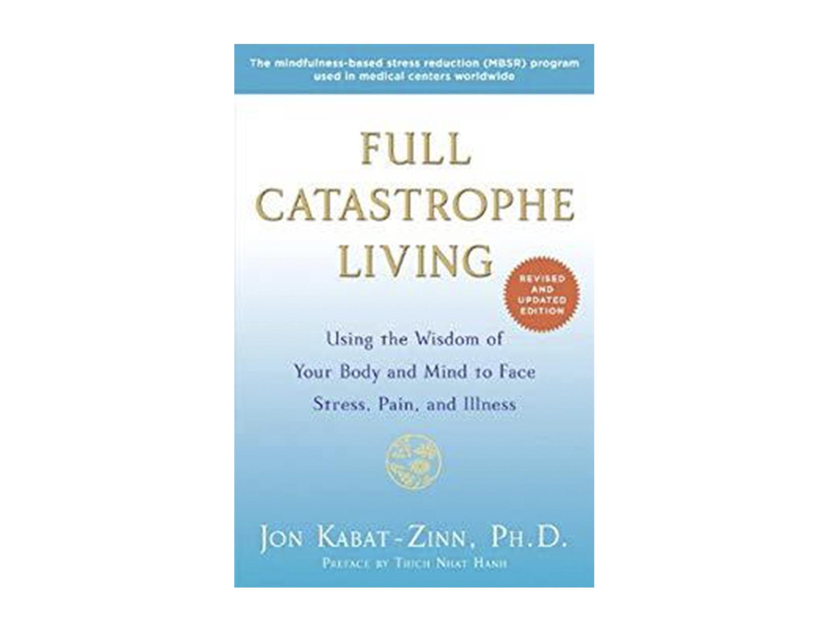<em>Full Catastrophe Living</em> by Jon Kabat-Zinn, PhD