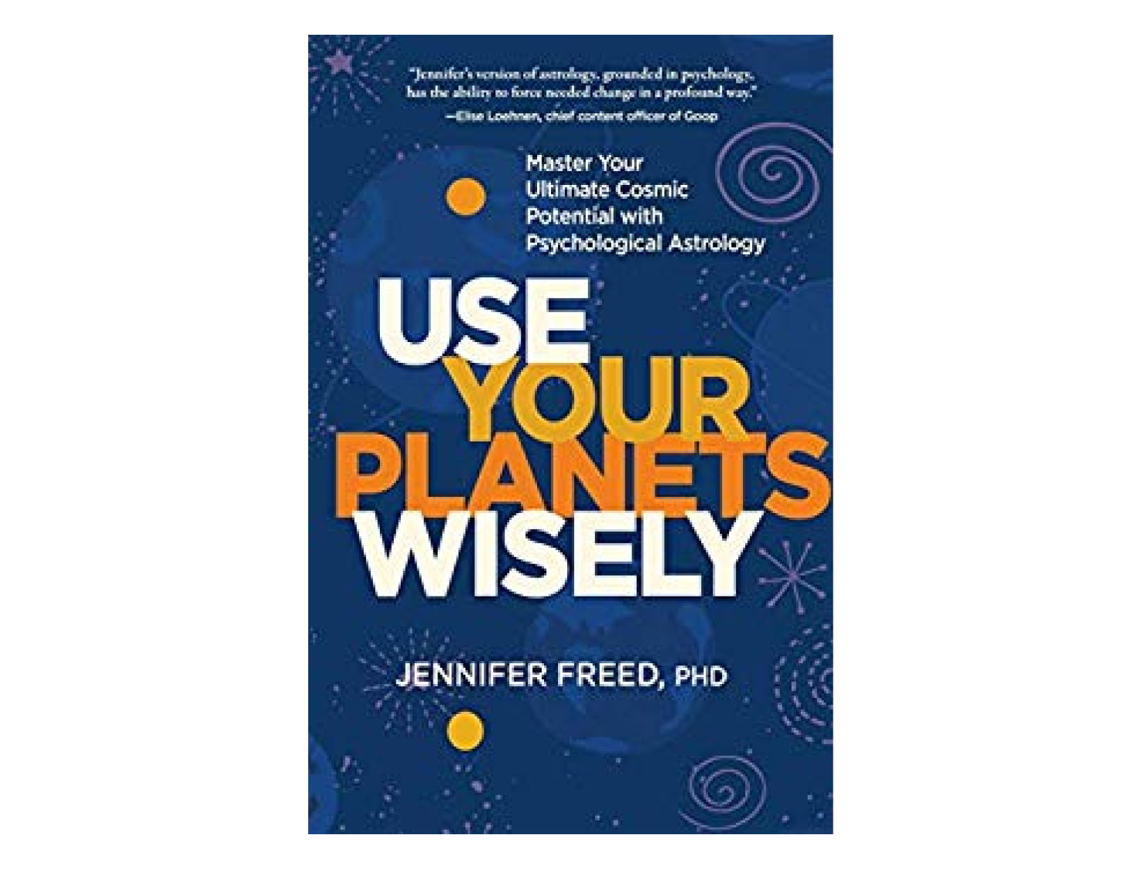 <em>Use Your Planets Wisely</em> by Jennifer Freed, PhD