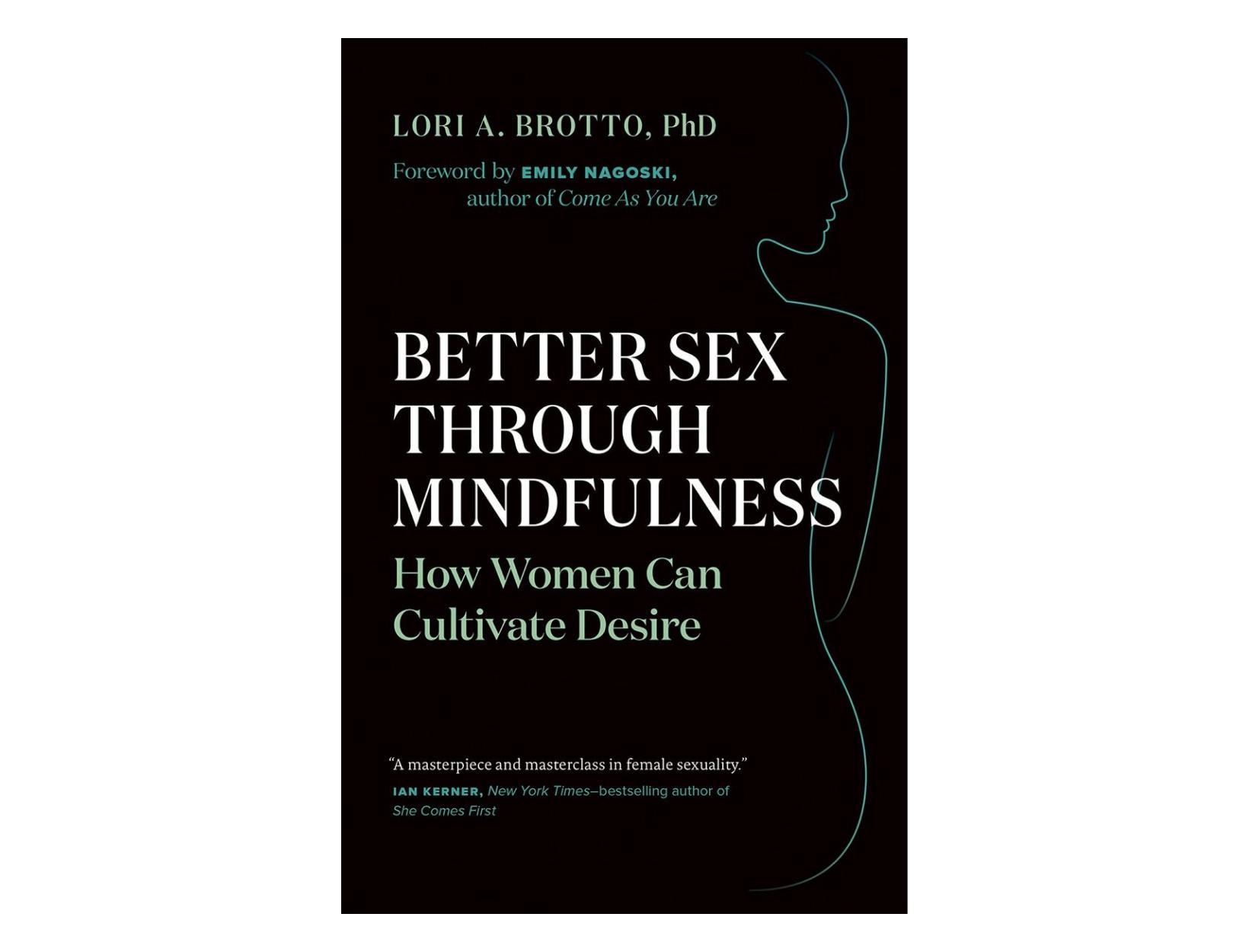 <em>Better Sex through Mindfulness</em> by Lori A. Brotto, PhD