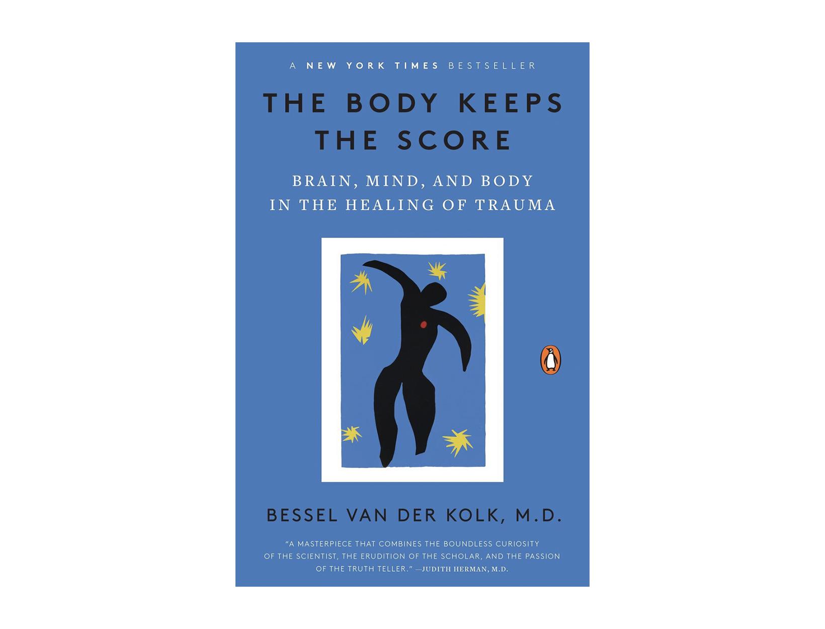 <em>The Body Keeps the Score</em> by Bessel van der Kolk, MD