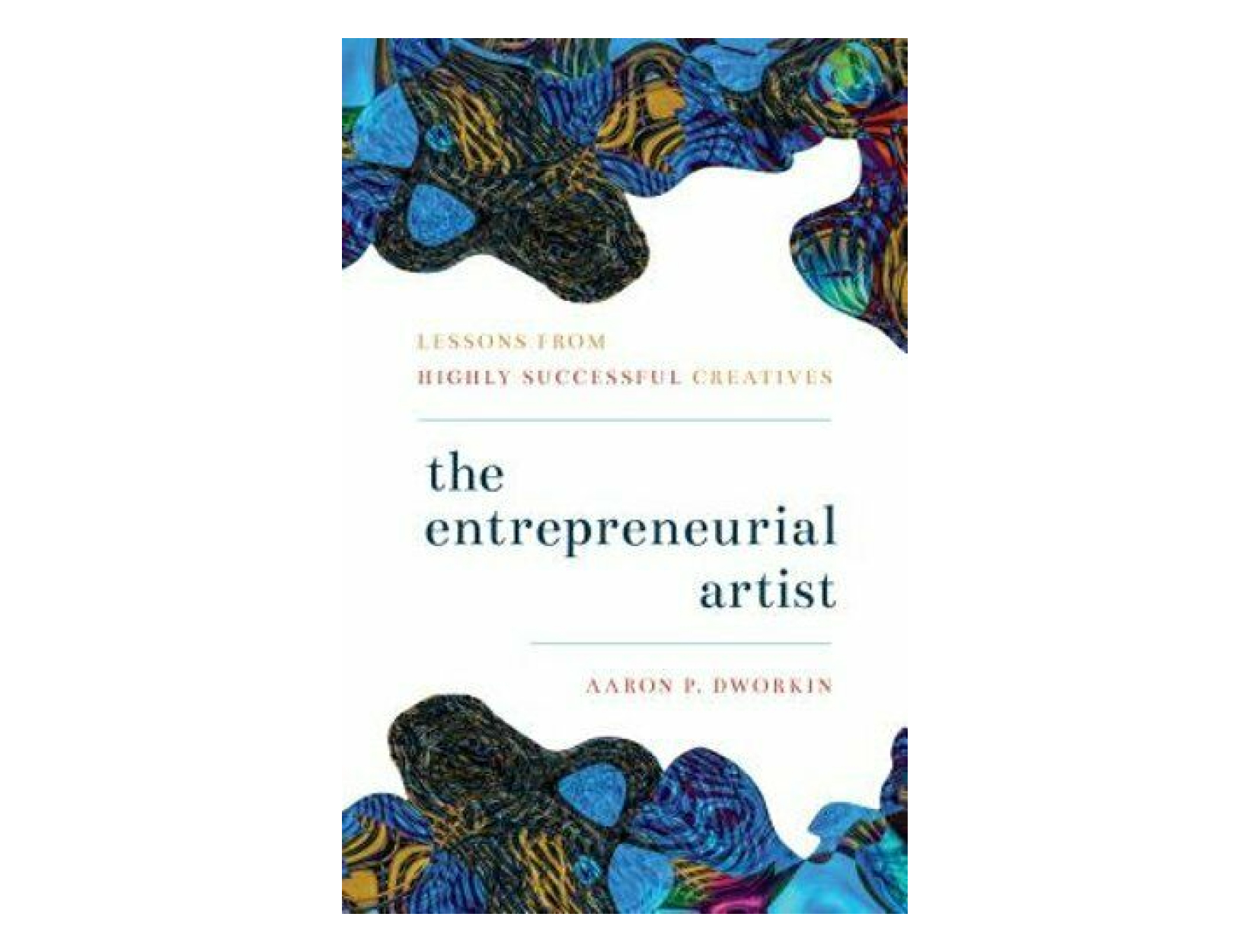 <em>The Entrepreneurial Artist</em> <br>by Aaron P. Dworkin