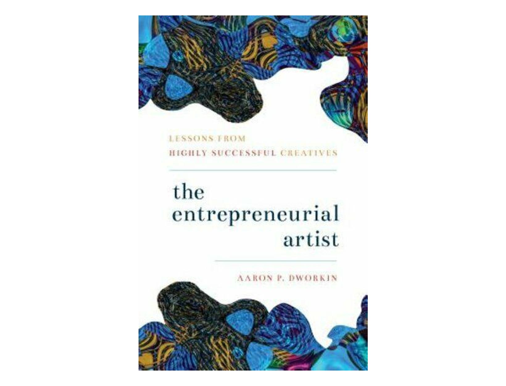 <em>The Entrepreneurial Artist</em> <br>by Aaron P. Dworkin